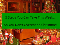 The 5 Things You Can Do To Not Overeat At Christmas