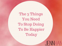 The 3 Things You Need To Stop Doing To Be Happier Today