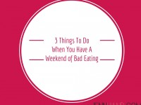 3 Things To Do When You Have A Weekend Of Bad Eating