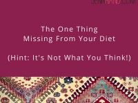 The One Thing Missing From Your Diet (It's Not What You Think!)