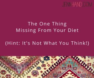 the one thing missing from your diet