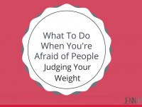 What To Do When You're Afraid of People Judging Your Weight