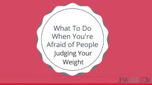 afraid of people judging your weight