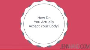 how do you actually accept your body