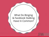 What Do Binging & Facebook Stalking Have In Common?