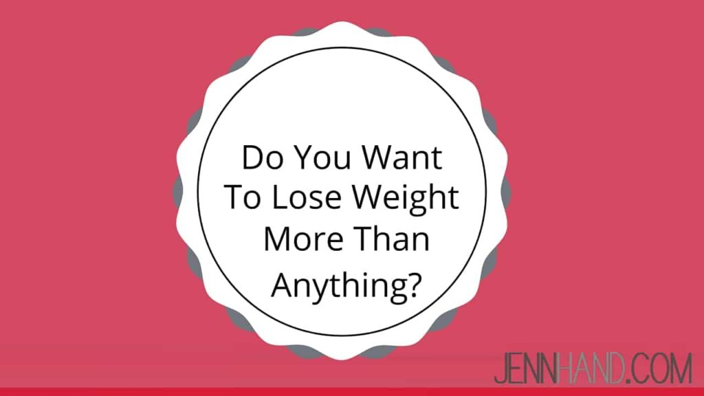 want to lose weight more than anything