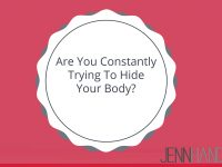 Are You Constantly Trying to Hide Your Body?