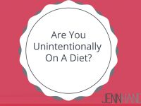 Are You Unintentionally on a Diet?