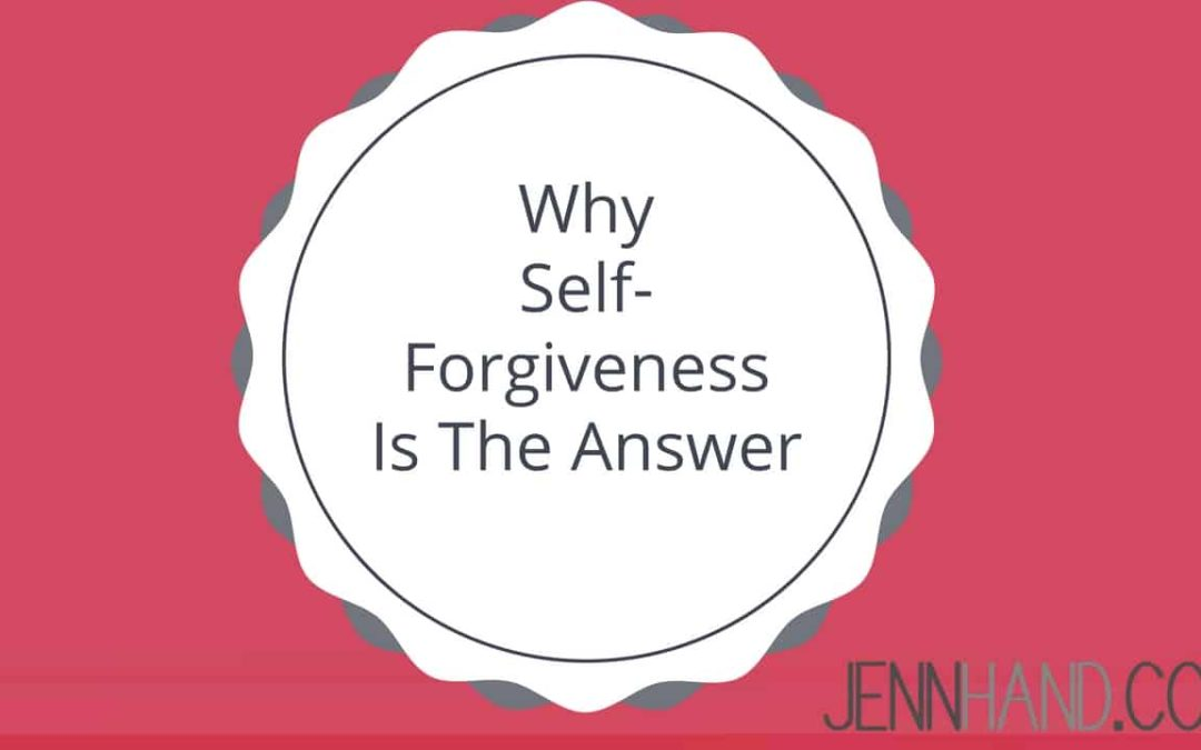 Why Self-Forgiveness Is The Answer
