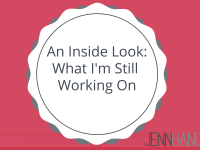 An Inside Look: What I'm Still Working On