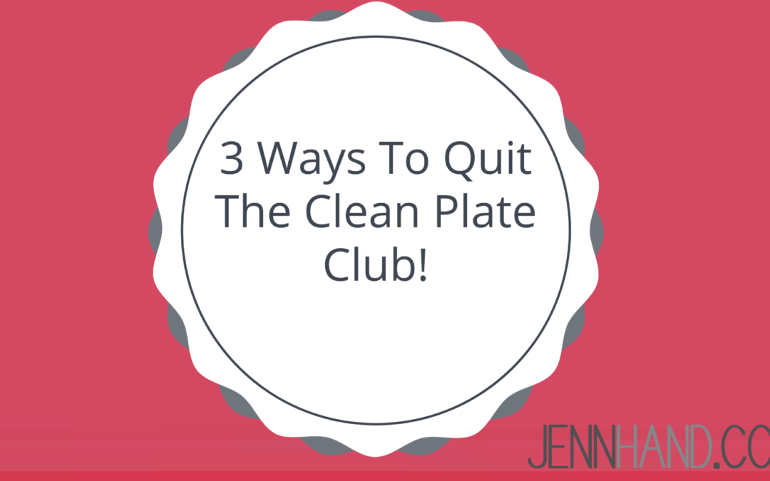 3 Ways To Quit The Clean Plate Club