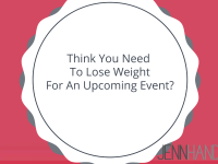 Think You Need To Lose Weight For An Upcoming Event?