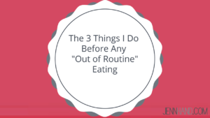 things i do before any out of routine eating