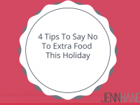 4 Tips To Say No To Extra Food This Holiday