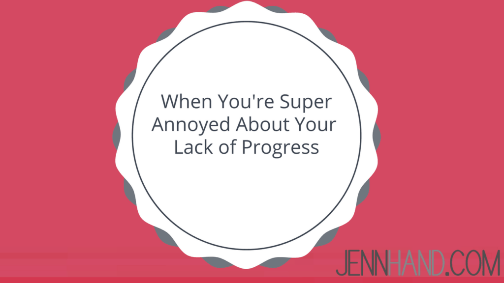 frustrated about your lack of progress