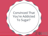 Convinced You're Addicted To Sugar?