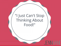 """I Can't Stop Thinking About Food All. Day. Long…"""
