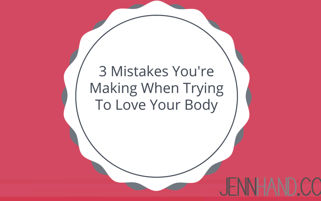 3 Mistakes You're Making When Trying To Love Your Body