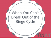 When You Can't Break Out of the Binge Cycle…