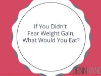 If You Didn't Fear Weight Gain, What Would You Eat?